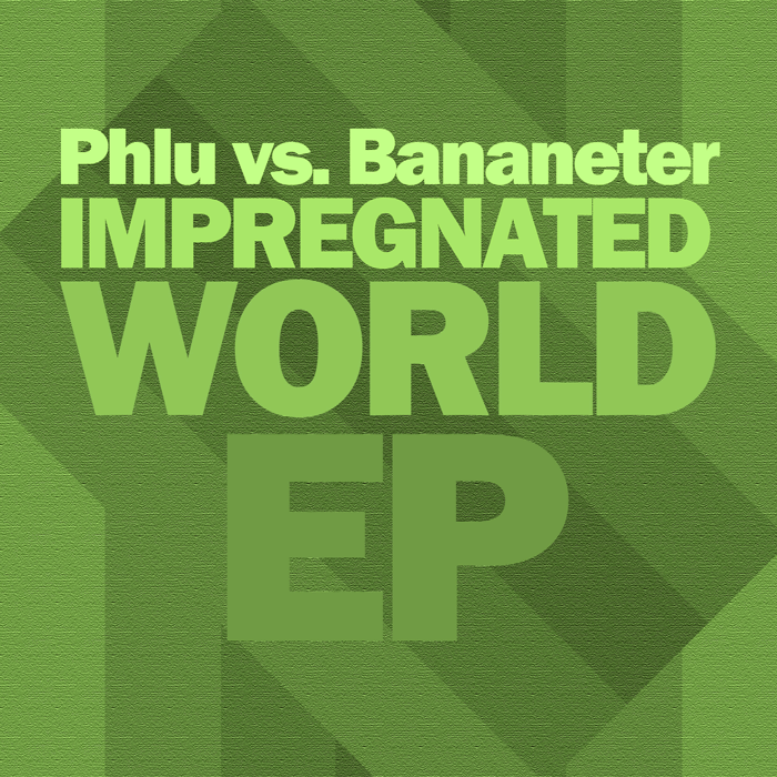 MMx039 Phlu vs. Bananeter – Impregnated World EP